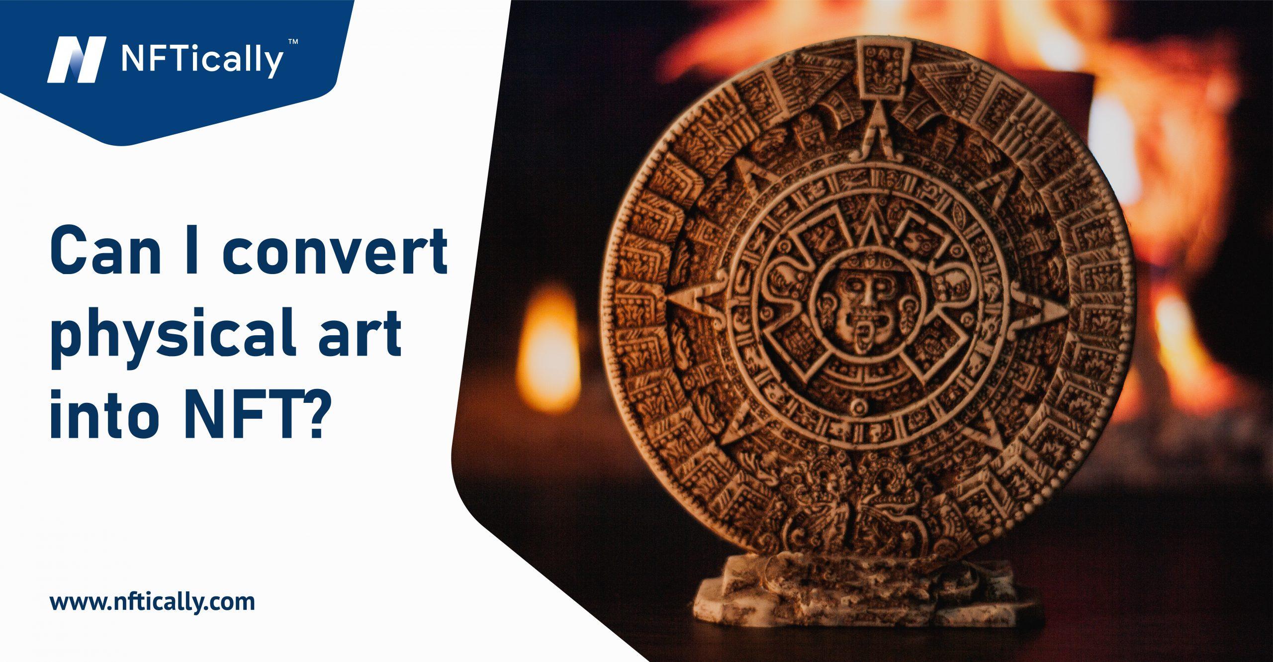 Can I convert physical art into NFT?