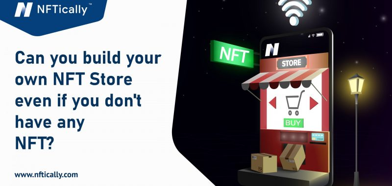 Can you build your own NFT Store even if you don't have any NFT?
