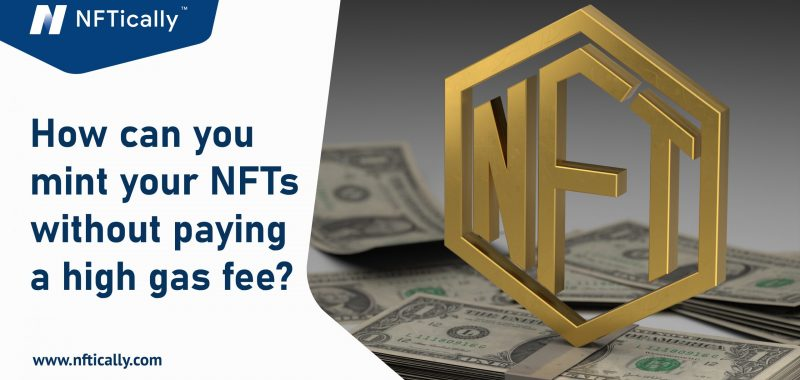 How can you mint your NFTs without paying a high gas fee?
